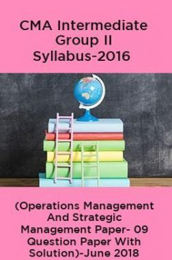 CMA Intermediate Group II Syllabus-2016 (Operations Management And Strategic Management Paper- 09 Question Paper With Solution)-June 2018