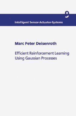 Efficient Reinforcement Learning Using Gaussian Processes