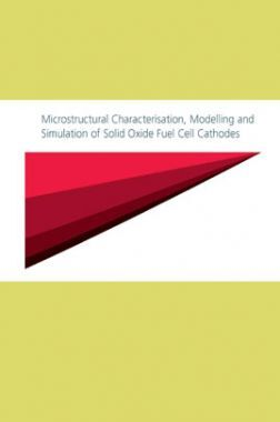 Microstructural Characterisation,Modelling And Simulation Of Solid Oxide Fuel Cell Cathodes