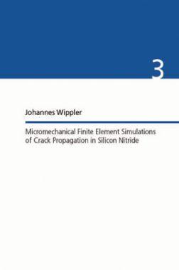 Micromechanical Finite Element Simulations Of Crack Propagation In Silicon Nitride