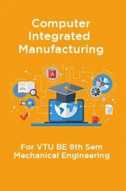 Computer Integrated Manufacturing For VTU BE 6th Sem Mechanical Engineering