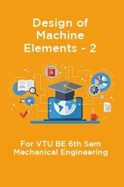 Design Of Machine Elements - 2 For VTU BE 6th Sem Mechanical Engineering