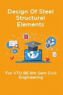 Design Of Steel Structural Elements For VTU BE 6th Sem Civil Engineering