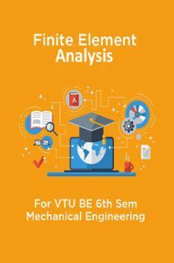 Finite Element Analysis For VTU BE 6th Sem Mechanical Engineering