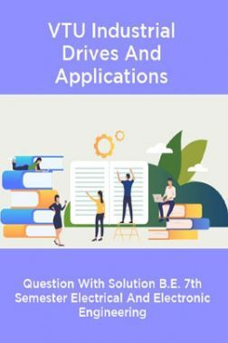 VTU Industrial Drives And Applications Question With Solution B.E. 7th Semester Electrical And Electronic Engineering