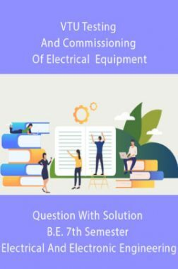 VTU Testing And Commissioning Of Electrical  Equipment Question With Solution B.E. 7th Semester Electrical And Electronic Engineering