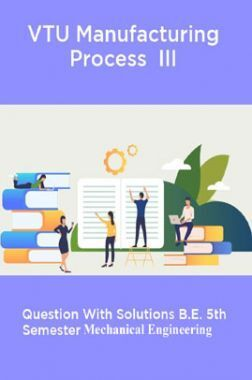 VTU Manufacturing Process  III Question With Solutions B.E. 5th Semester Mechanical Engineering