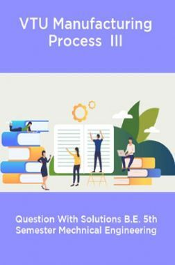 VTU Manufacturing Process  III Question With Solutions B.E. 5th Semester Mechnical Engineering