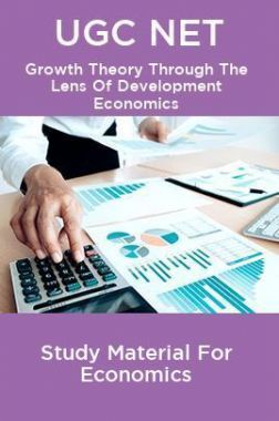 UGC NET Growth Theory Through The Lens Of Development Economics Study Material For Economics