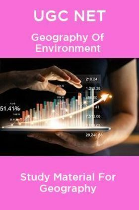 UGC NET Geography Of Environment Study Material For Geography