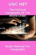 UGC NET The Political Geography Of The World Order Study Material For Geography