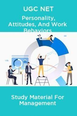 UGC NET Personality, Attitudes, And Work Behaviors Study Material For Management