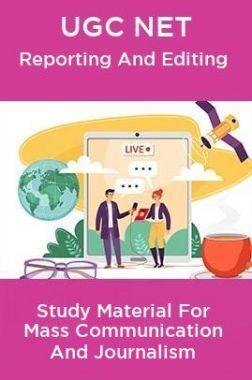 UGC NET Reporting And Editing Study Material For Mass Communication And Journalism