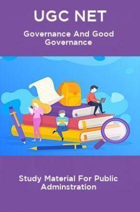 UGC NET Governance And Good Governance Study Material For Public Adminstration
