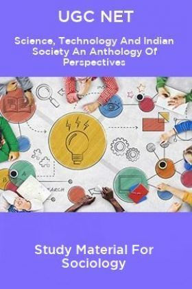 UGC NET Science, Technology And Indian Society An Anthology Of Perspectives Study Material For Sociology
