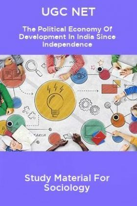 UGC NET The Political Economy Of Development In India Since Independence Study Material For Sociology