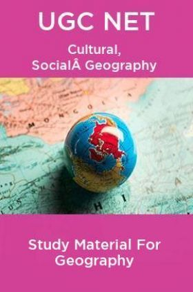 UGC NET  Cultural, SocialGeography Study Material For Geography