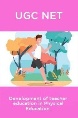 UGC NET Development Of Teacher Education In Physical Education