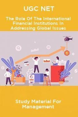 UGC NET The Role Of The International Financial Institutions In Addressing Global Issues Study Material For Management
