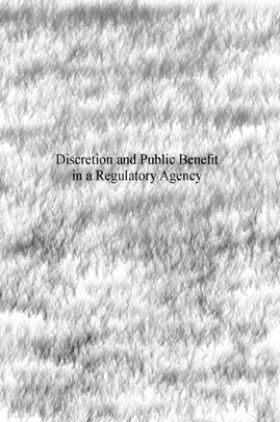 Discretion And Public Benefit In A Regulatory Agency