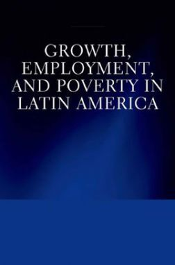 Growth Employment And Poverty In Latin America