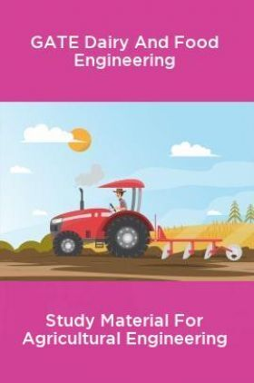 GATE Dairy And Food Engineering Study Material For Agricultural Engineering