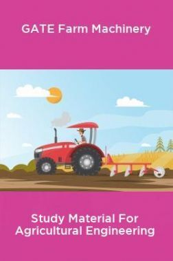 GATE Farm Machinery Study Material For Agricultural Engineering
