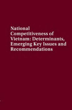 National Competitiveness Of Vietnam Determinants Emerging Key Issues And Recommendations