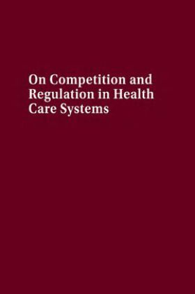 On Competition And Regulation In Health Care Systems