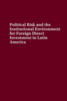 Political Risk And The Institutional Environment For Foreign Direct Investment In Latin America