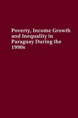 Poverty Income Growth And Inequality In Paraguay During The 1990s