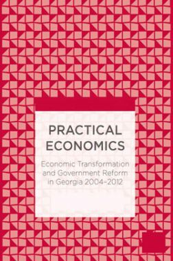Paractical Economics Economic Transformation And Government Reform In Georgia 2004 To 2012