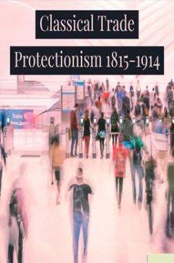 Classical Trade Protectionism 1815 TO 1914