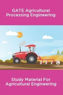 GATE Agricultural Processing Engineering Study Material For Agricultural Engineering