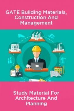 GATE Building Materials, Construction And Management Study Material For Architecture And Planning