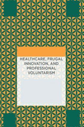 Healthcare Frugal Innovation And Professional Voluntarism