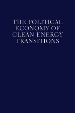 The Political Economy Of Clean Energy Transitions