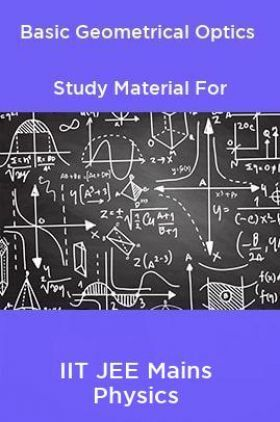 Basic Geometrical Optics Study Material For IIT JEE Mains Physics