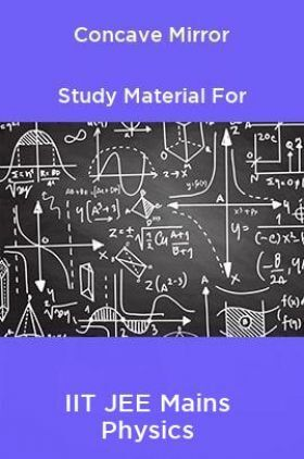 Concave Mirror Study Material For IIT JEE Mains Physics