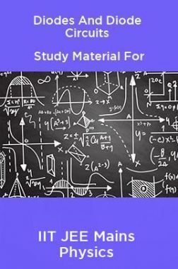 Diodes And Diode Circuits Study Material For IIT JEE Mains Physics