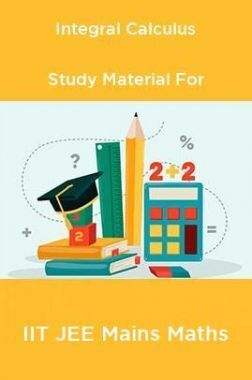 Integral Calculus Study Material For IIT JEE Mains Maths