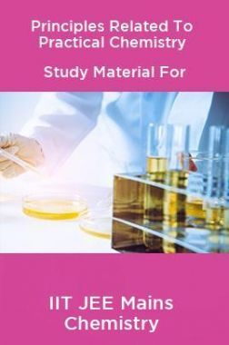 Principles Related To Practical Chemistry Study Material For IIT JEE Mains Chemistry
