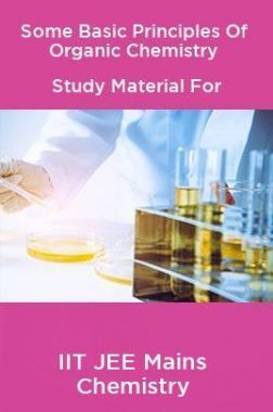 Some Basic Principles Of Organic Chemistry Study Material For IIT JEE Mains Chemistry