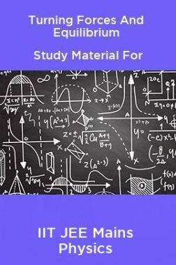 Turning Forces And Equilibrium Study Material For IIT JEE Mains Physics