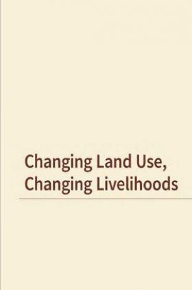 Changing Land Use Changing Livelihoods