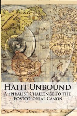 Haiti Unbound A Spiralist Challenge To The Postcolonial Canon