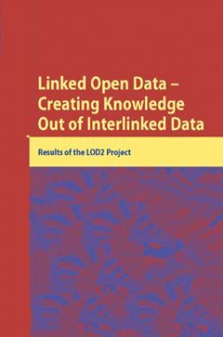 Linked Open Data Creating Knowledge Out Of Interlinked Data
