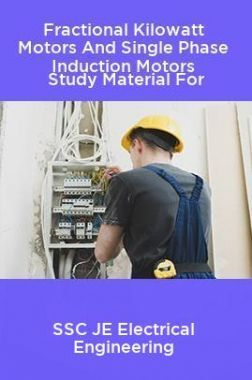 Fractional Kilowatt Motors And Single Phase Induction Motors Study Material For SSC JE Electrical Engineering