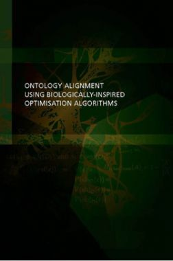 Ontology Alignment Using Biologically Inspired Optimisation Algorithms