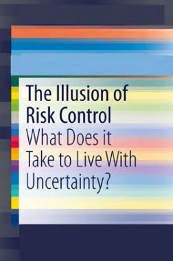 The Illusion Of Risk Control What Does It Take To Live With Uncertainty